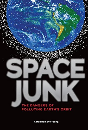 Karen Romano Young Space Junk The Dangers Of Polluting Earth's Orbit