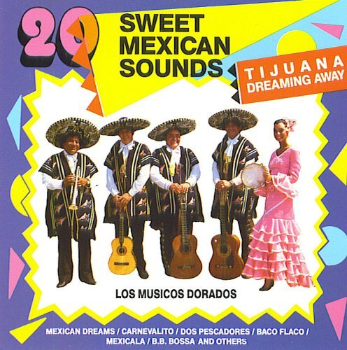 Los Musico Dorados 20 Sweet Mexican Sounds