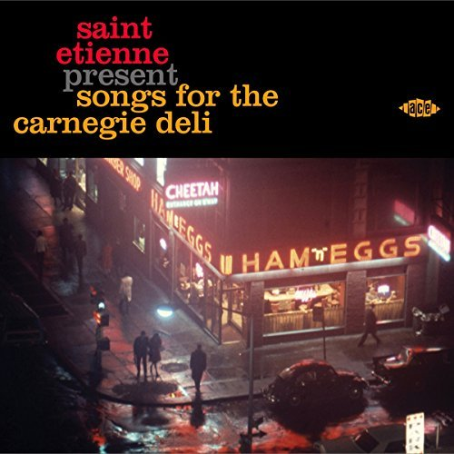Saint Etienne Present Songs For The Carnegie Deli Saint Etienne Present Songs For The Carnegie Deli
