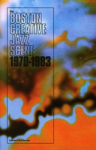 Boston Creative Jazz Scene 1969 1979 Boston Creative Jazz Scene 1969 1979