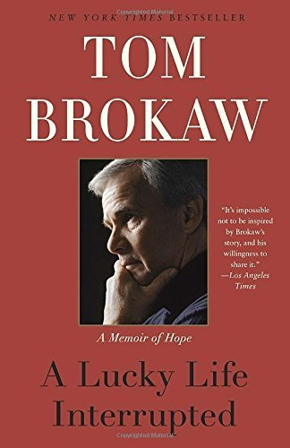 Tom Brokaw A Lucky Life Interrupted A Memoir Of Hope