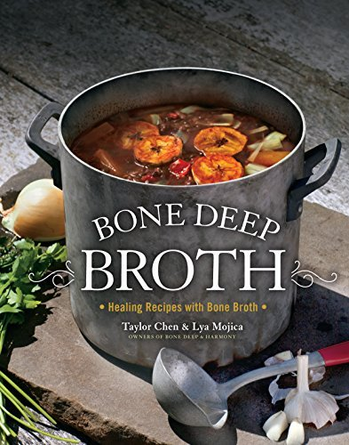 Lya Mojica Bone Deep Broth Healing Recipes With Bone Broth