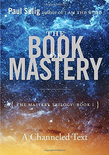 Paul Selig The Book Of Mastery The Mastery Trilogy Book I