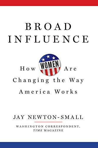 Jay Newton Small Broad Influence How Women Are Changing The Way America Works