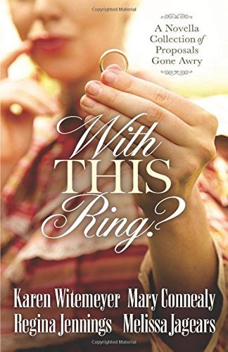 Karen Witemeyer With This Ring? A Novella Collection Of Proposals Gone Awry