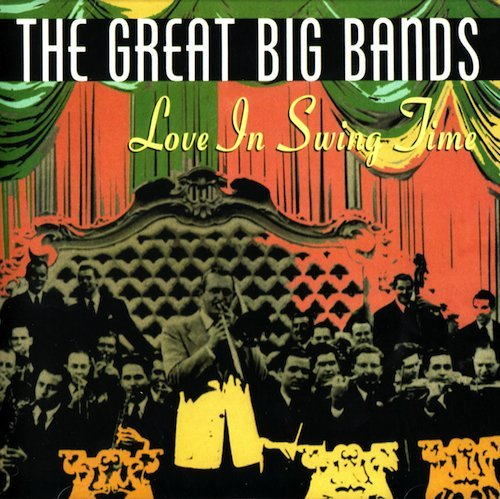 The Great Big Bands Love In Swing Time