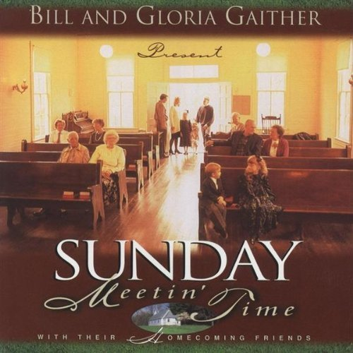Bill Gaither Gloria Gaither Sunday Meetin' Time