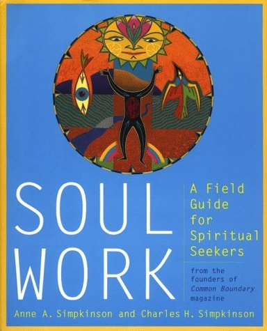 Anne A. Simpkinson Soul Work A Field Guide For Spiritual Seekers