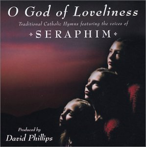 David Phillips Seraphim Seraphim David Phillips O God Of Loveliness Catholic