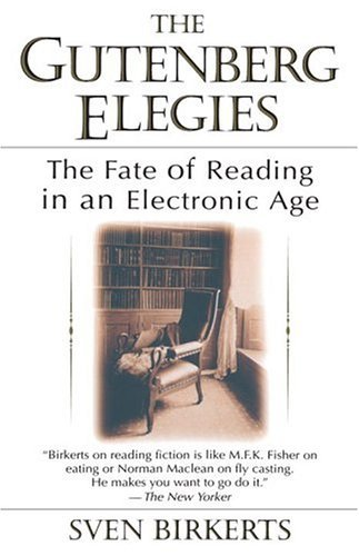 Sven Birkerts The Gutenberg Elegies The Fate Of Reading In An Electronic Age