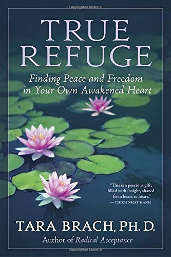 Tara Brach True Refuge Finding Peace And Freedom In Your Own Awakened He