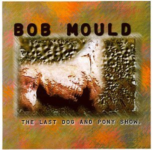 Bob Mould Last Dog & Pony Show