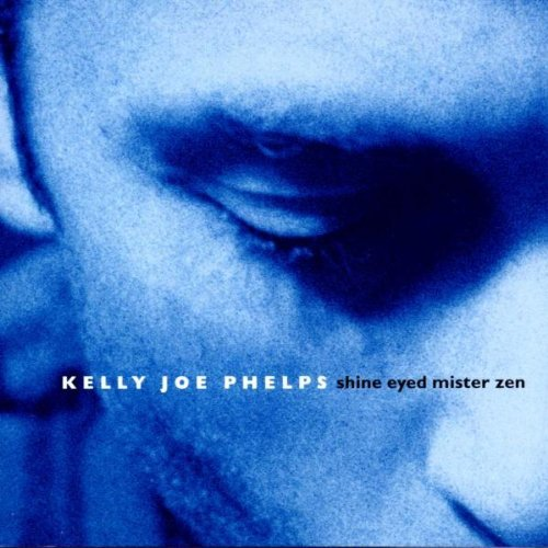 Kelly Joe Phelps Shine Eyed Mister Zen