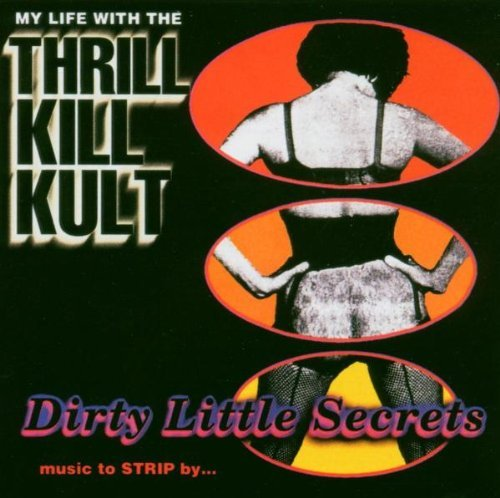My Life W Thrill Kill Kult Dirty Little Secrets Music To