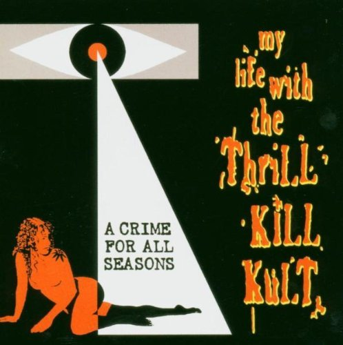 My Life With Thrill Kill Kult Crime For All Seasons Incl. Bonus Track