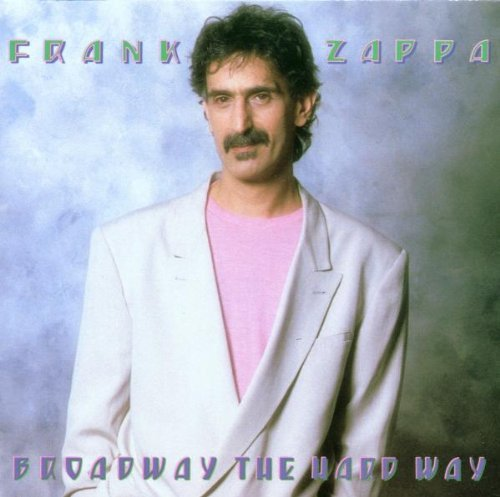 Frank Zappa Broadway The Hard Way