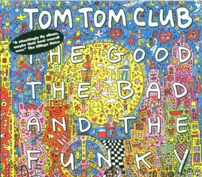 Tom Tom Club Good Bad & The Funky