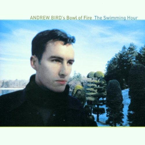 Andrew Bird's Bowl Of Fire Swimming Hour