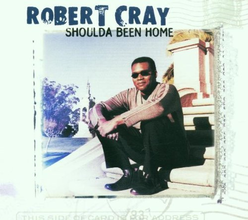Robert Cray Shoulda Been Home