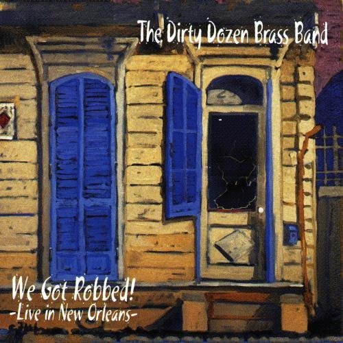 Dirty Dozen Brass Band We Got Robbed Live In New Orl Import Eu