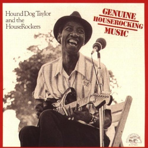 Hound Dog Taylor Genuine Houserockin' Music