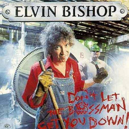 Elvin Bishop Don't Let The Bossman Get You