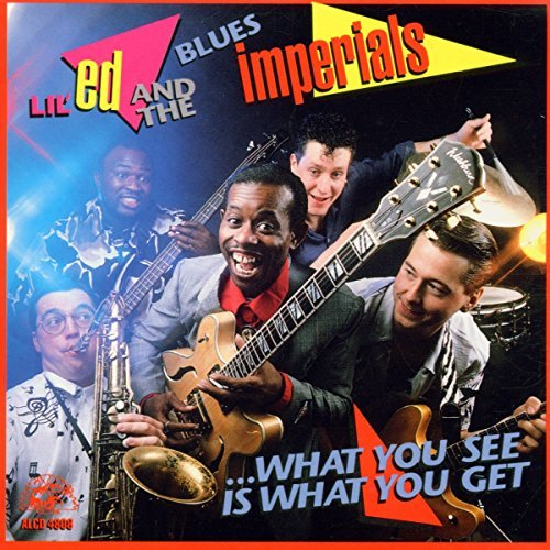 Lil' Ed & Blues Imperials What You See Is What You Get