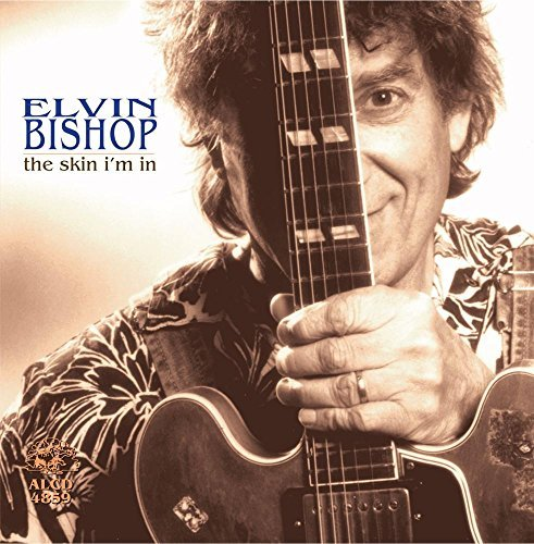 Elvin Bishop Skin I'm In Skin I'm In