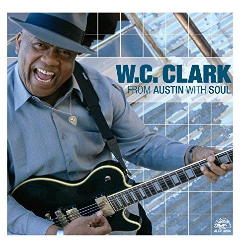 W.C. Clark From Austin With Soul From Austin With Soul