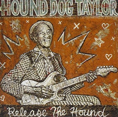 Hound Dog Taylor Release The Hound