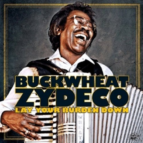 Buckwheat Zydeco Lay Your Burden Down