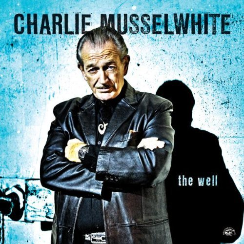 Charlie Musselwhite Well