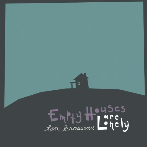 Tom Brosseau Empty Houses Are Lonely