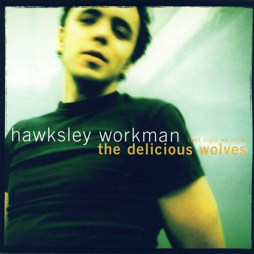 Hawksley Workman Delicious Wolves