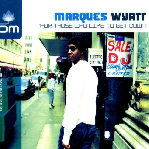 Marques Wyatt For Those Who Like To Get Down