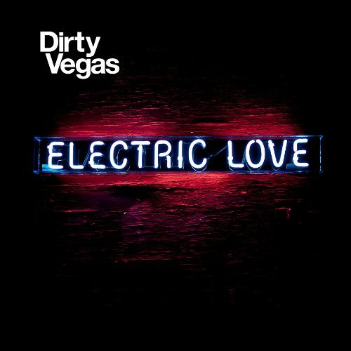 Dirty Vegas Electric Love