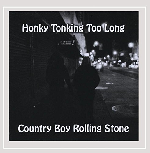 Country Boy Rolling Stone Honky Tonking Too Long