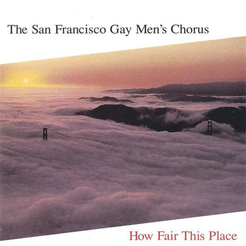 San Francisco Gay Men's Chorus How Fair This Place