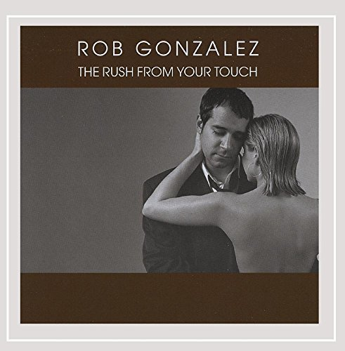 Rob Gonzalez Rush From Your Touch