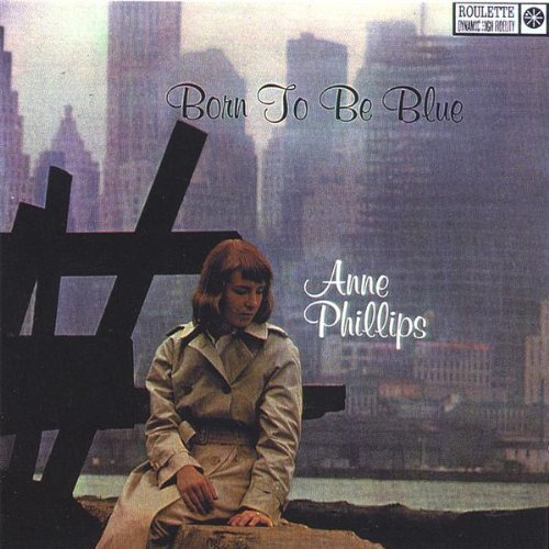 Phillips Anne Born To Be Blue