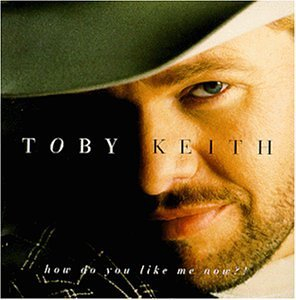 Toby Keith How Do You Like Me Now Hdcd