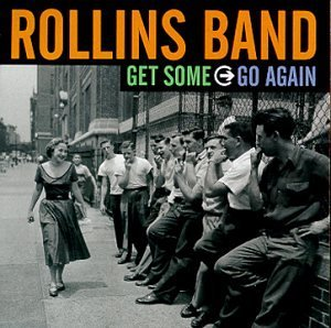 Rollins Band Get Some Go Again