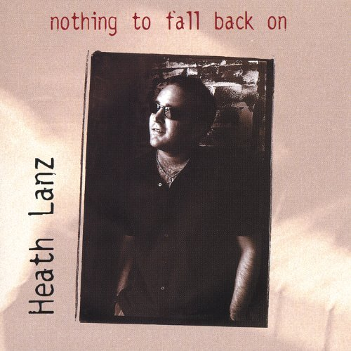 Heath Lanz Nothing To Fall Back On