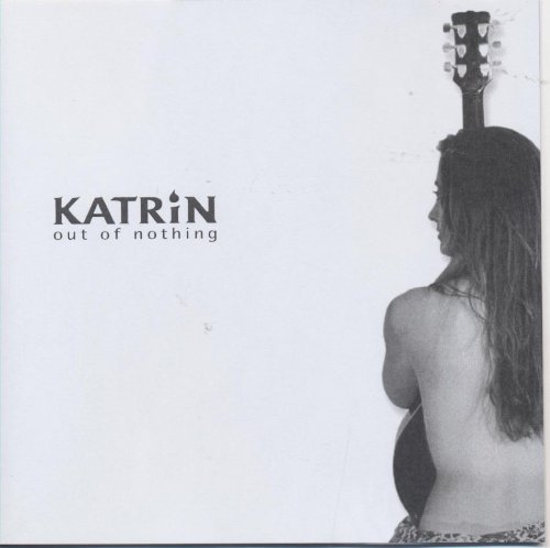 Katrin Katrin Out Of Nothing