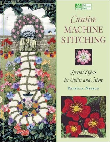 Patricia Nelson Creative Machine Stitching Special Effects For Quilts & More