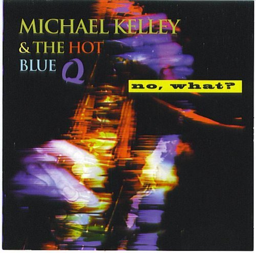 Michael Kelly & The Hot Blue Q No What?