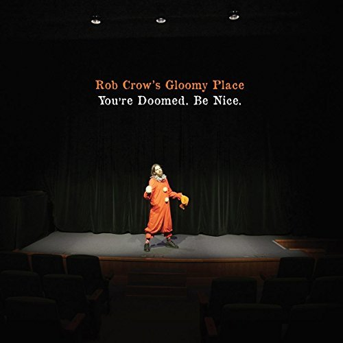 Rob Crow's Gloomy Place You're Doomed. Be Nice