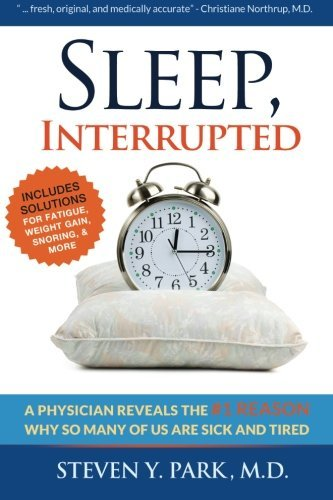 Steven Y. Park Md Sleep Interrupted A Physician Reveals The #1 Reason Why So Many Of