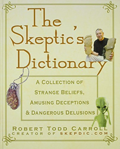 Robert Carroll The Skeptic's Dictionary A Collection Of Strange Beliefs Amusing Deceptio