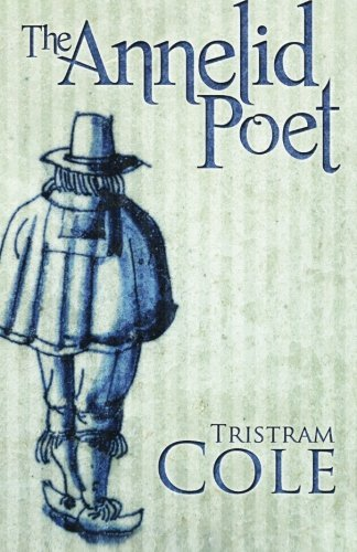 Tristram Cole The Annelid Poet